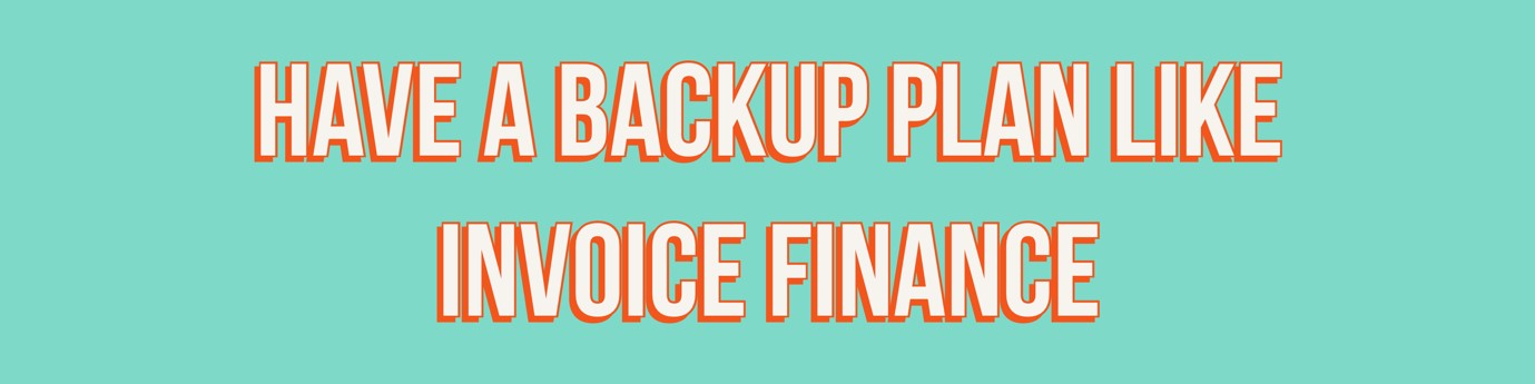 Have a backup plan