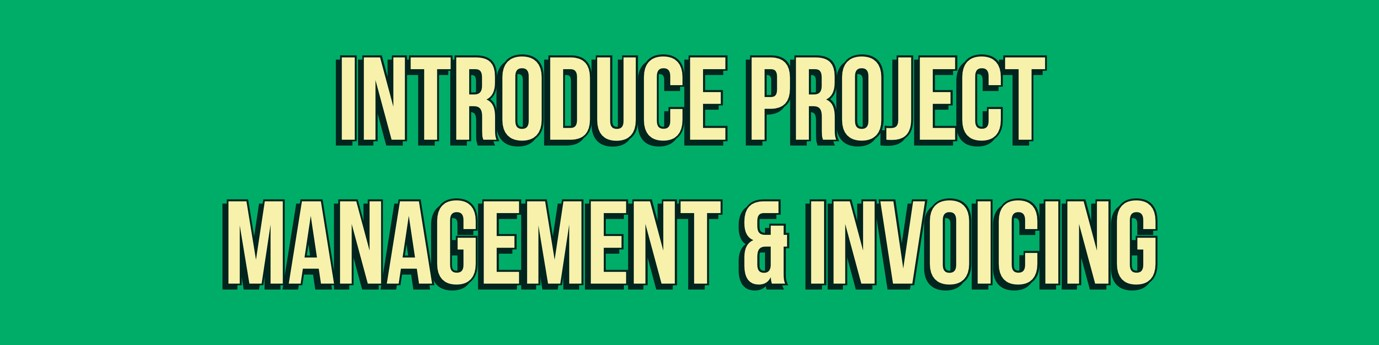 Introduce project management & invoicing practices